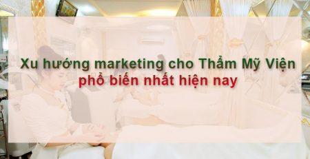 xu hướng marketing cho thẩm mỹ viện phổ biến nhất hiện nay