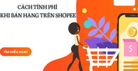 Cách tính phí bán hàng trên Shopee
