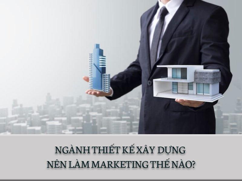 Ngành thiết kế xây dựng nên làm marketing như thế nào?