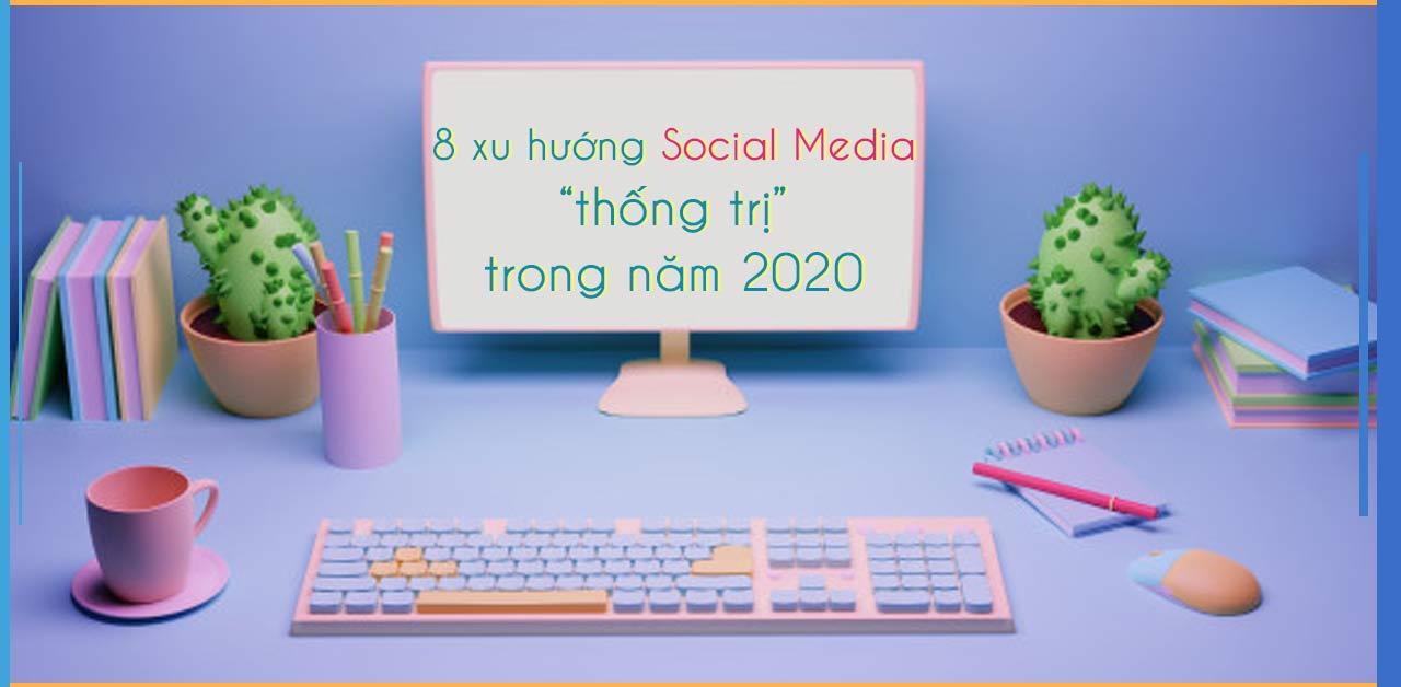 8 xu hướng Social Media năm 2020